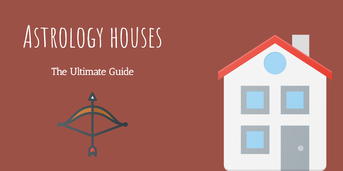 The Astrology Houses: The Ultimate Guide To The 12 Houses Of The Horoscope